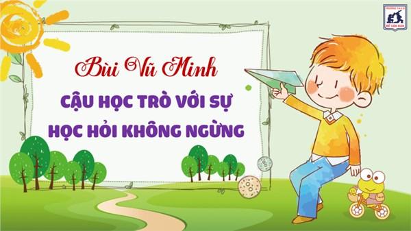 Bùi Vũ Minh - Cậu học trò với sự học hỏi không ngừng