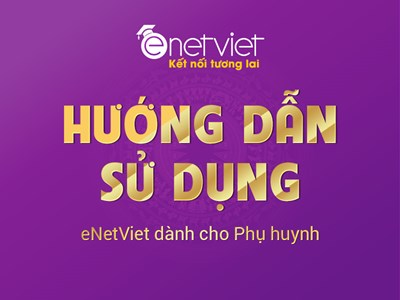 Hướng dẫn sử dụng eNetViet dành cho Phụ Huynh